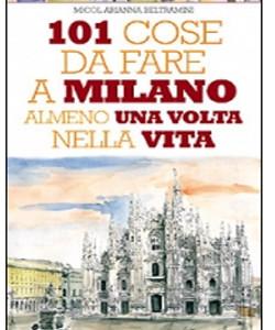Bel regalo last minute: 101 cose da fare a Milano almeno una volta nella vita