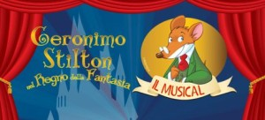 GERONIMO STILTON nel Regno della Fantasia – IL MUSICAL